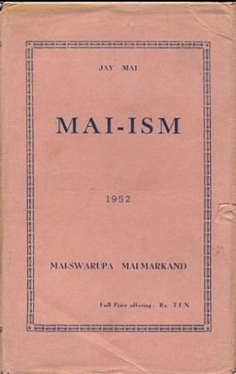 MAI-ISM BOOK AUTHOR : MAI SWARUP MAI MARKAND PUBLISHED BY : MAI NIWAS, SARASWATI ROAD END, SANTA CRUZ WEST, MUMBAI 400054 INDIA