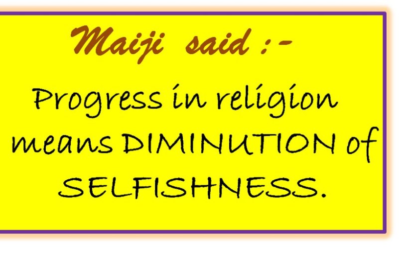 Progress in religion means diminution of selfishness.